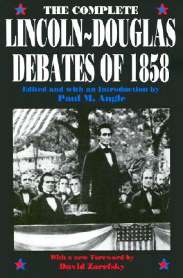 Complete Lincoln - Douglas Debates of 1858 By Angle, Paul M. (EDT)/ Lincoln, Abraham/ Douglas, Stephen Arnold/ Angle, Paul M.
